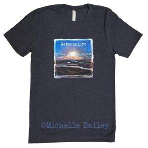 Michelle Bailey Fine Art T-Shirt Water Is Life
