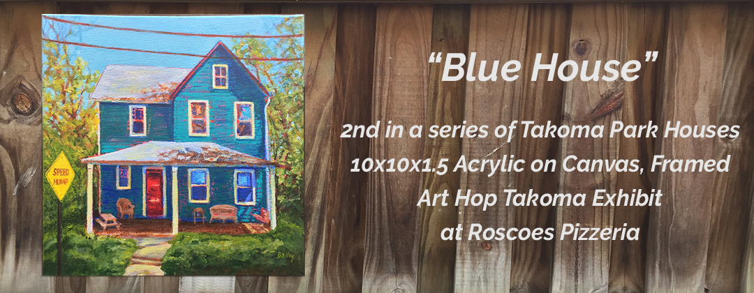 Blue House 2nd in a series of Takoma Park Houses by Michelle Bailey at Art Hop Takoma Exhibit Roscoes Pizzeria